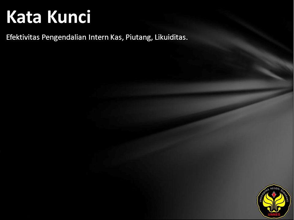 Kata Kunci Efektivitas Pengendalian Intern Kas, Piutang, Likuiditas.