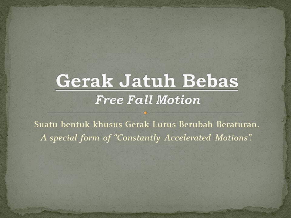 """Suatu bentuk khusus Gerak Lurus Berubah Beraturan. A special form of """"Constantly Accelerated Motions""""."""
