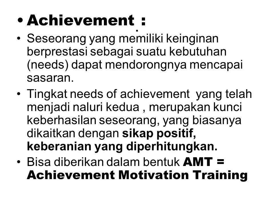 Achievement : Seseorang yang memiliki keinginan berprestasi sebagai suatu kebutuhan (needs) dapat mendorongnya mencapai sasaran.