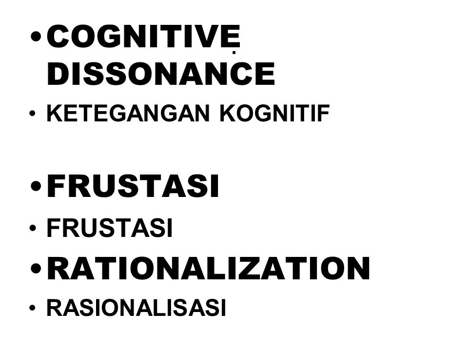 . COGNITIVE DISSONANCE KETEGANGAN KOGNITIF FRUSTASI RATIONALIZATION RASIONALISASI