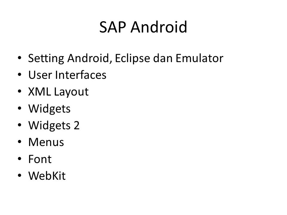 SAP Android Setting Android, Eclipse dan Emulator User Interfaces XML Layout Widgets Widgets 2 Menus Font WebKit