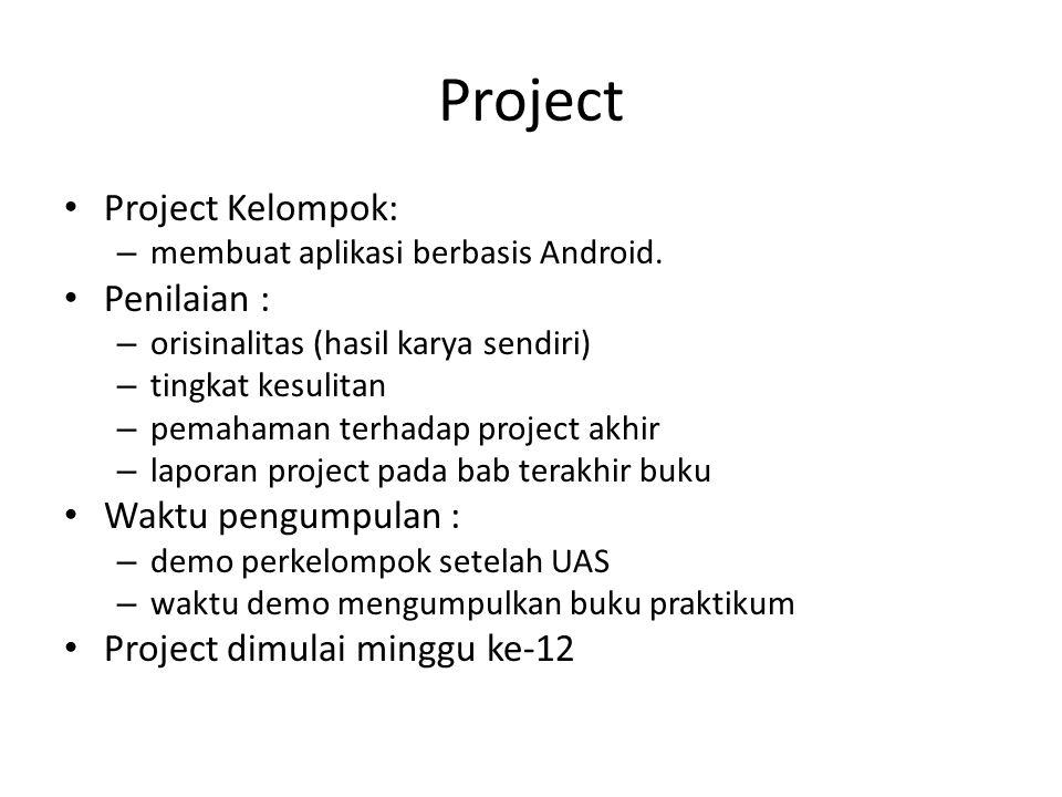 Project Project Kelompok: – membuat aplikasi berbasis Android. Penilaian : – orisinalitas (hasil karya sendiri) – tingkat kesulitan – pemahaman terhad