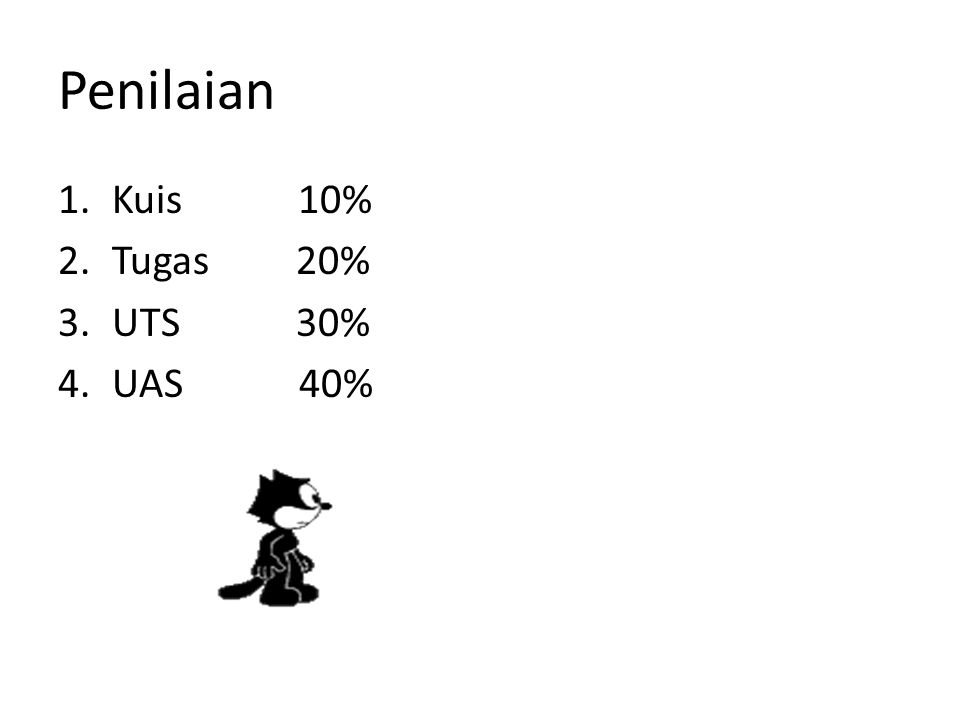 Penilaian 1.Kuis 10% 2.Tugas 20% 3.UTS 30% 4.UAS 40%