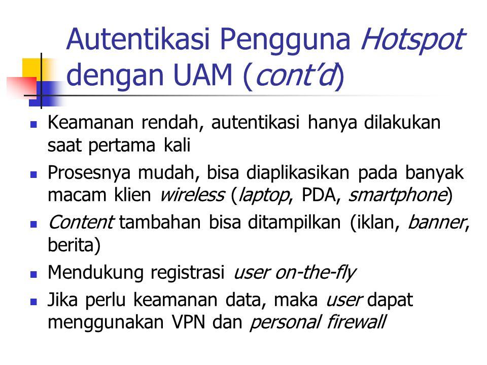 Autentikasi Pengguna Hotspot dengan UAM (cont'd) Keamanan rendah, autentikasi hanya dilakukan saat pertama kali Prosesnya mudah, bisa diaplikasikan pa