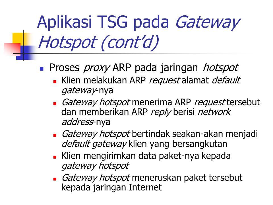 Aplikasi TSG pada Gateway Hotspot (cont'd) Proses proxy ARP pada jaringan hotspot Klien melakukan ARP request alamat default gateway-nya Gateway hotsp