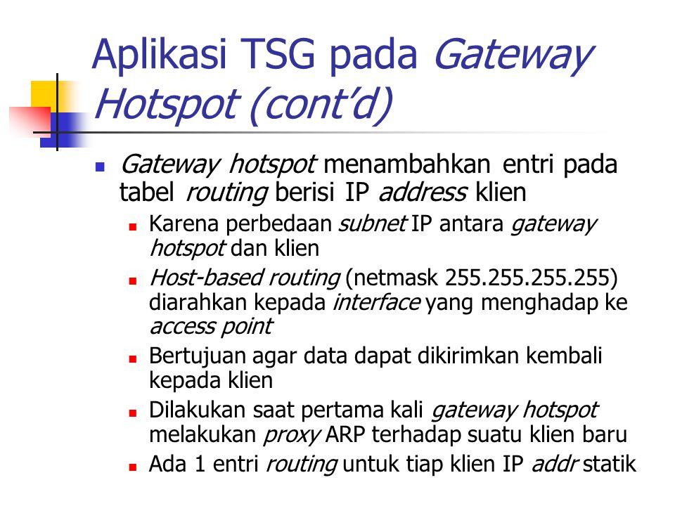 Aplikasi TSG pada Gateway Hotspot (cont'd) Gateway hotspot menambahkan entri pada tabel routing berisi IP address klien Karena perbedaan subnet IP ant