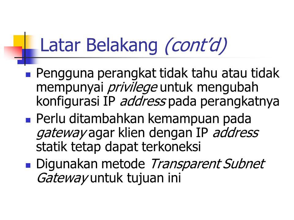 Latar Belakang (cont'd) Pengguna perangkat tidak tahu atau tidak mempunyai privilege untuk mengubah konfigurasi IP address pada perangkatnya Perlu dit