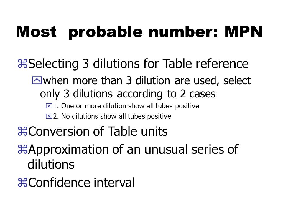 Most probable number: MPN zSelecting 3 dilutions for Table reference ywhen more than 3 dilution are used, select only 3 dilutions according to 2 cases