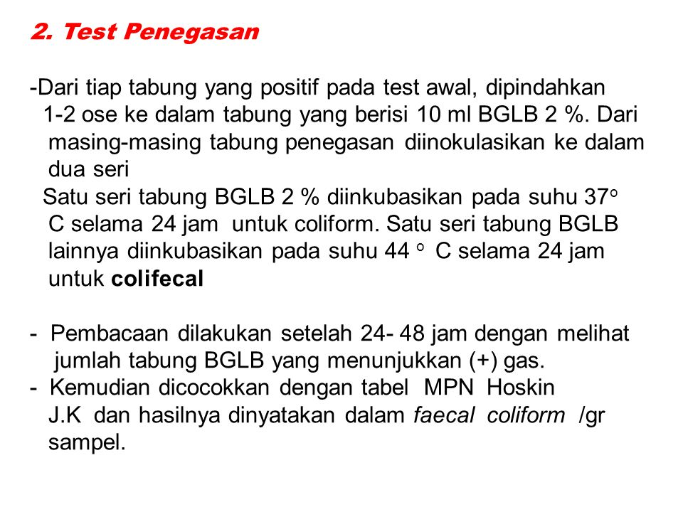 2. Test Penegasan -Dari tiap tabung yang positif pada test awal, dipindahkan 1-2 ose ke dalam tabung yang berisi 10 ml BGLB 2 %. Dari masing-masing ta