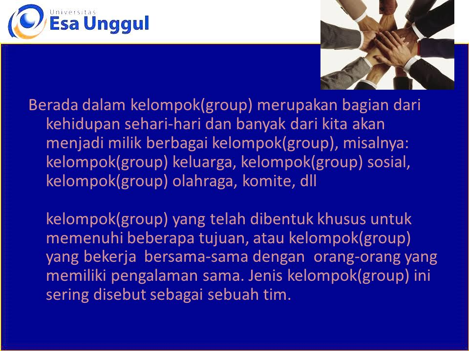 Berada dalam kelompok(group) merupakan bagian dari kehidupan sehari-hari dan banyak dari kita akan menjadi milik berbagai kelompok(group), misalnya: k