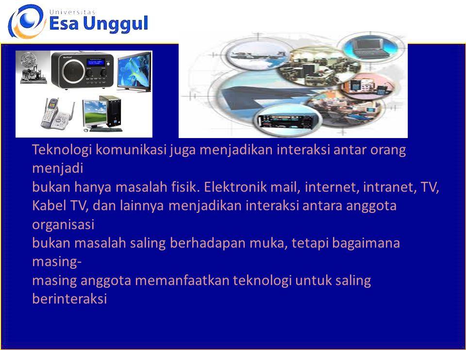 Teknologi komunikasi juga menjadikan interaksi antar orang menjadi bukan hanya masalah fisik. Elektronik mail, internet, intranet, TV, Kabel TV, dan l
