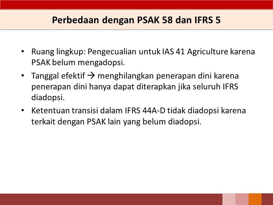 Perbedaan dengan PSAK 58 dan IFRS 5 Ruang lingkup: Pengecualian untuk IAS 41 Agriculture karena PSAK belum mengadopsi.