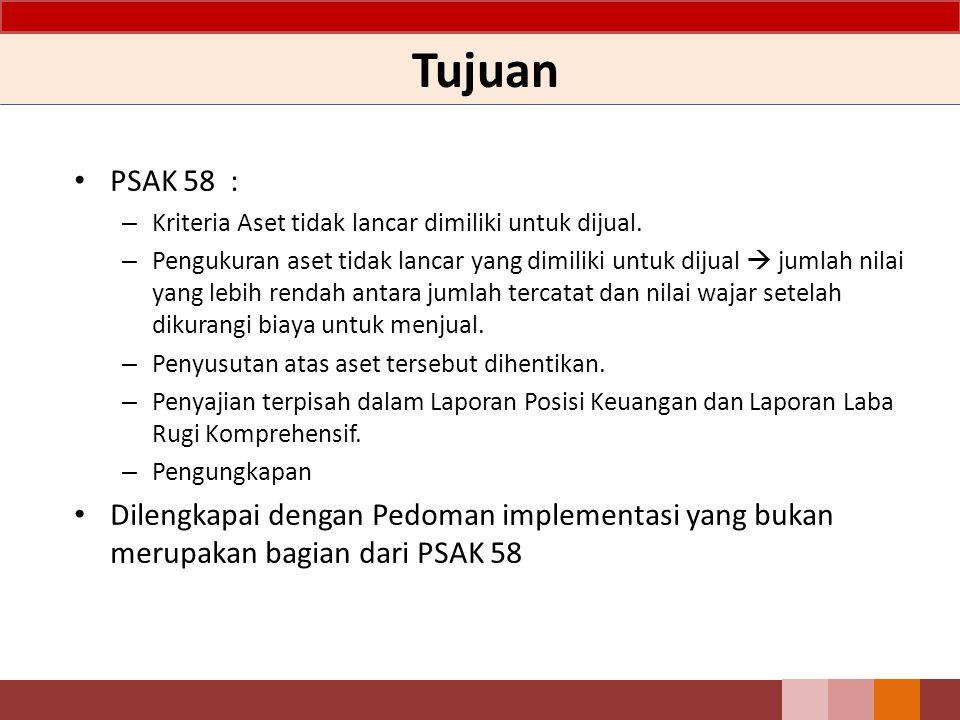 Tujuan PSAK 58 : – Kriteria Aset tidak lancar dimiliki untuk dijual.