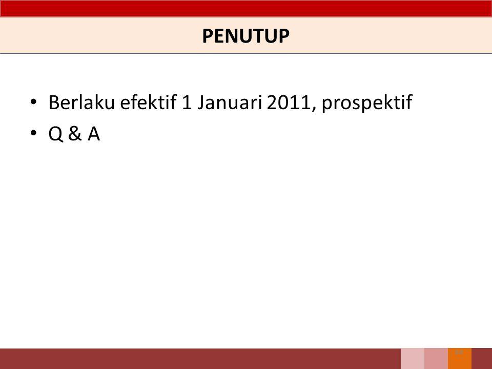 PENUTUP 44 Berlaku efektif 1 Januari 2011, prospektif Q & A