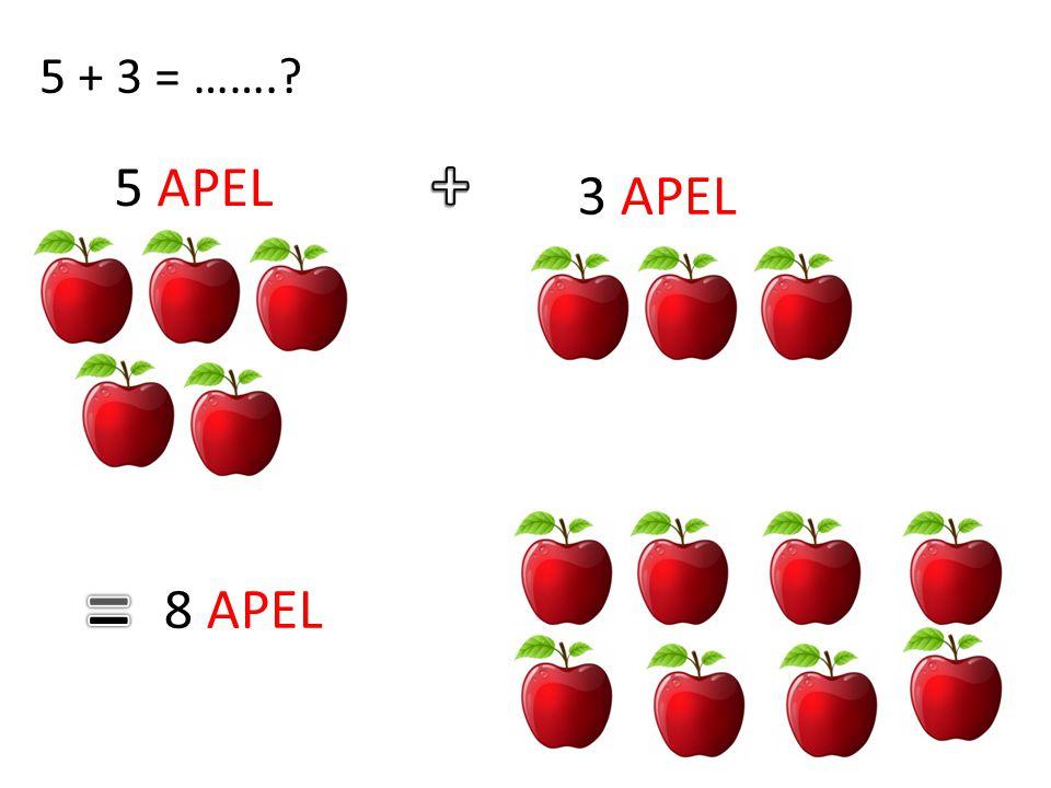 5 + 3 = …….? 5 APEL 3 APEL 8 APEL