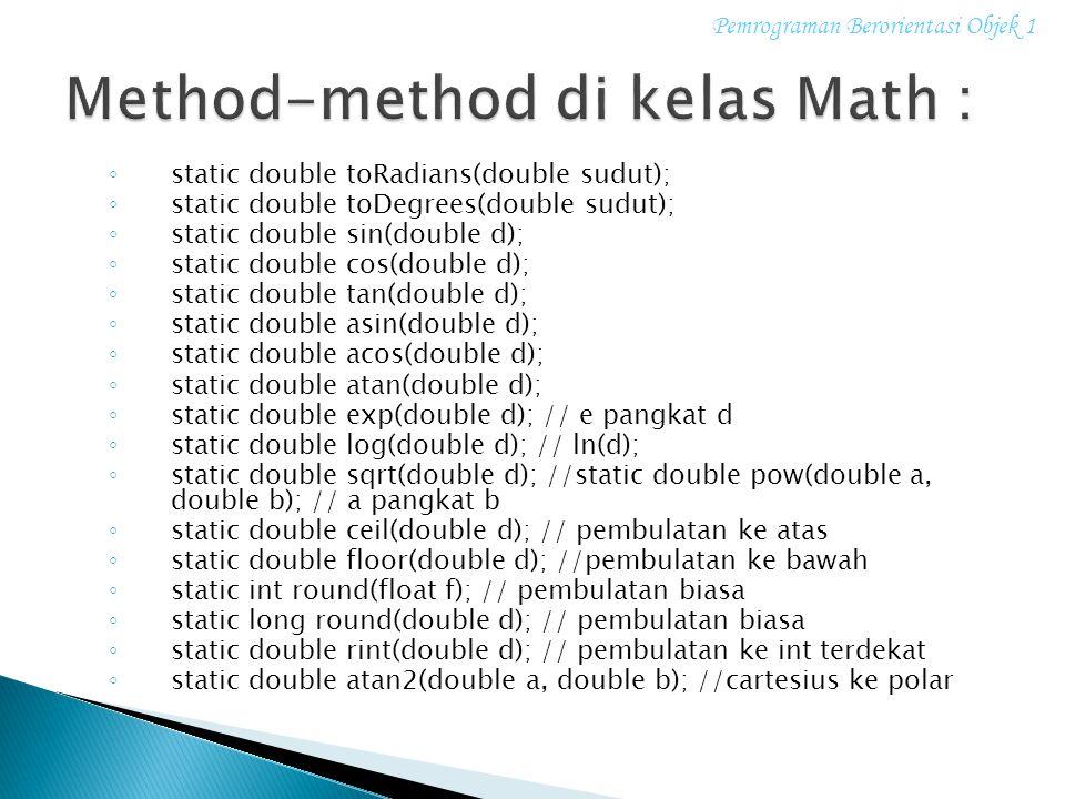 ◦ static double toRadians(double sudut); ◦ static double toDegrees(double sudut); ◦ static double sin(double d); ◦ static double cos(double d); ◦ stat