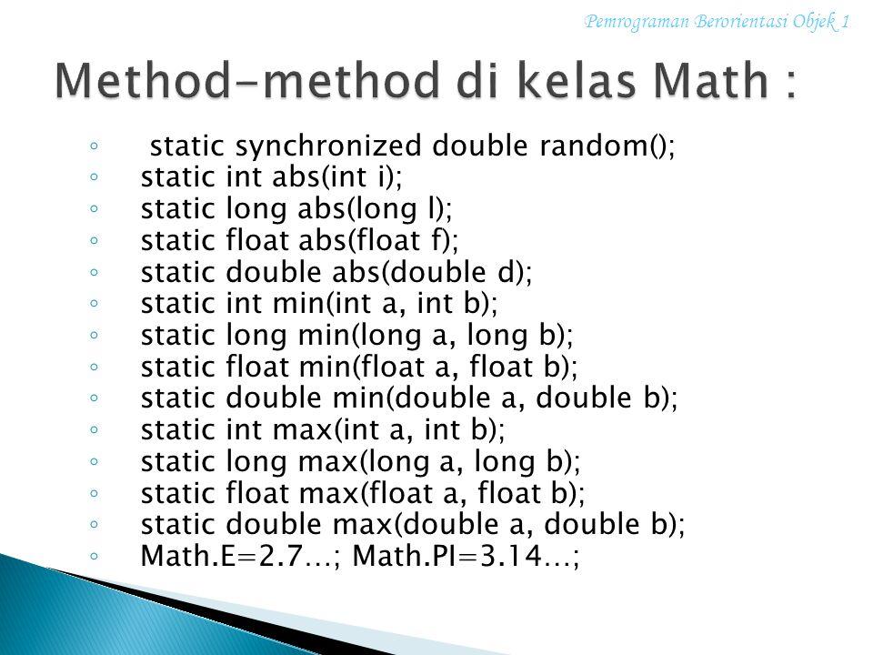 ◦ static synchronized double random(); ◦ static int abs(int i); ◦ static long abs(long l); ◦ static float abs(float f); ◦ static double abs(double d);
