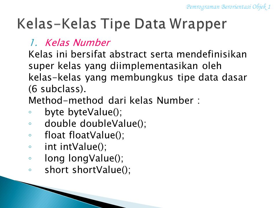 1.Kelas Number Kelas ini bersifat abstract serta mendefinisikan super kelas yang diimplementasikan oleh kelas-kelas yang membungkus tipe data dasar (6