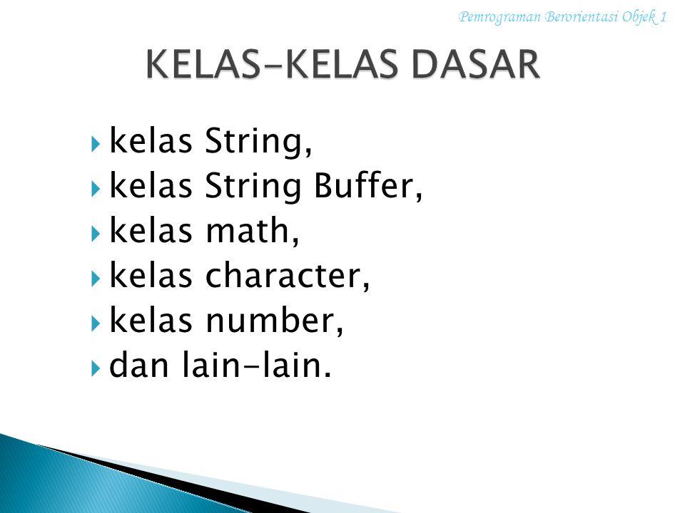  kelas String,  kelas String Buffer,  kelas math,  kelas character,  kelas number,  dan lain-lain. Pemrograman Berorientasi Objek 1