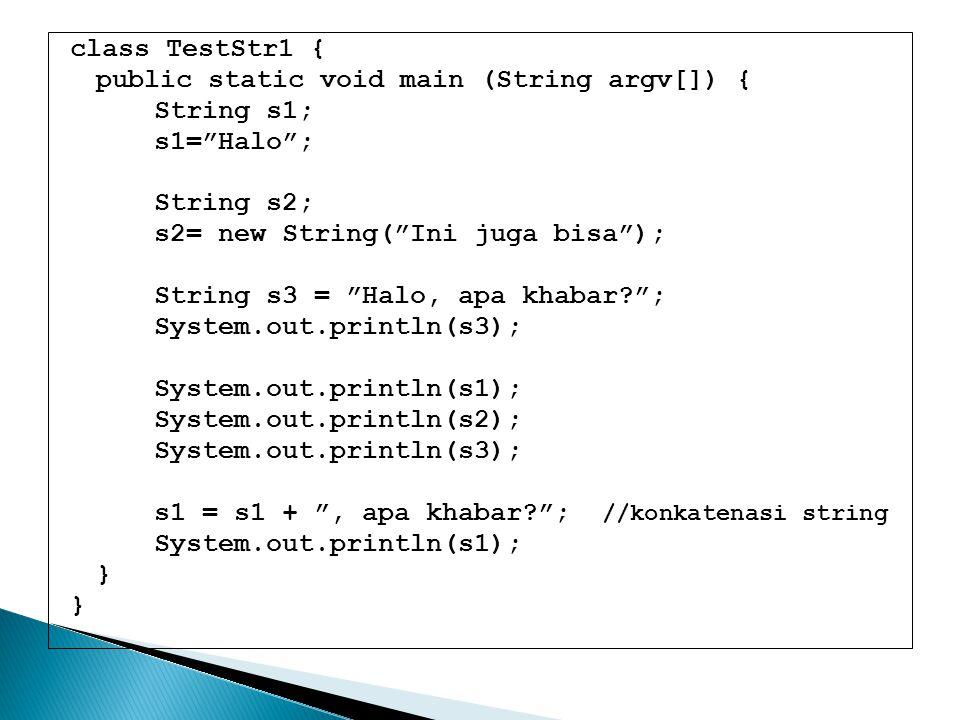 """class TestStr1 { public static void main (String argv[]) { String s1; s1=""""Halo""""; String s2; s2= new String(""""Ini juga bisa""""); String s3 = """"Halo, apa kh"""