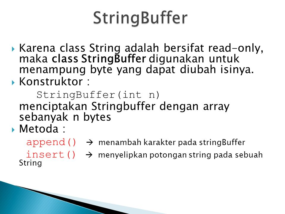  Karena class String adalah bersifat read-only, maka class StringBuffer digunakan untuk menampung byte yang dapat diubah isinya.  Konstruktor : Stri