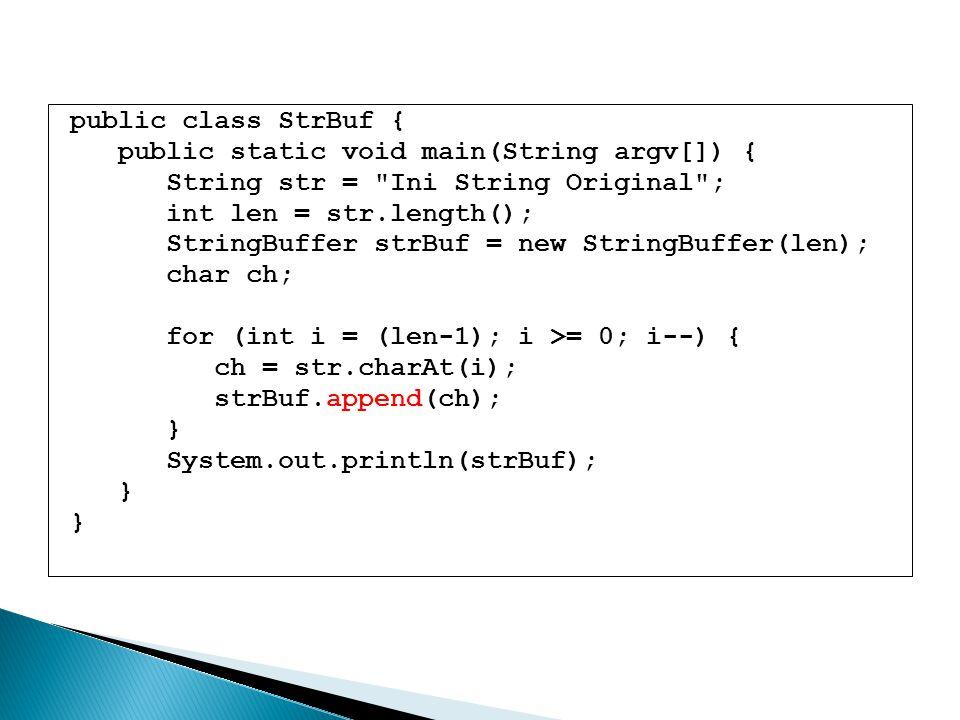 public class StrBuf { public static void main(String argv[]) { String str =