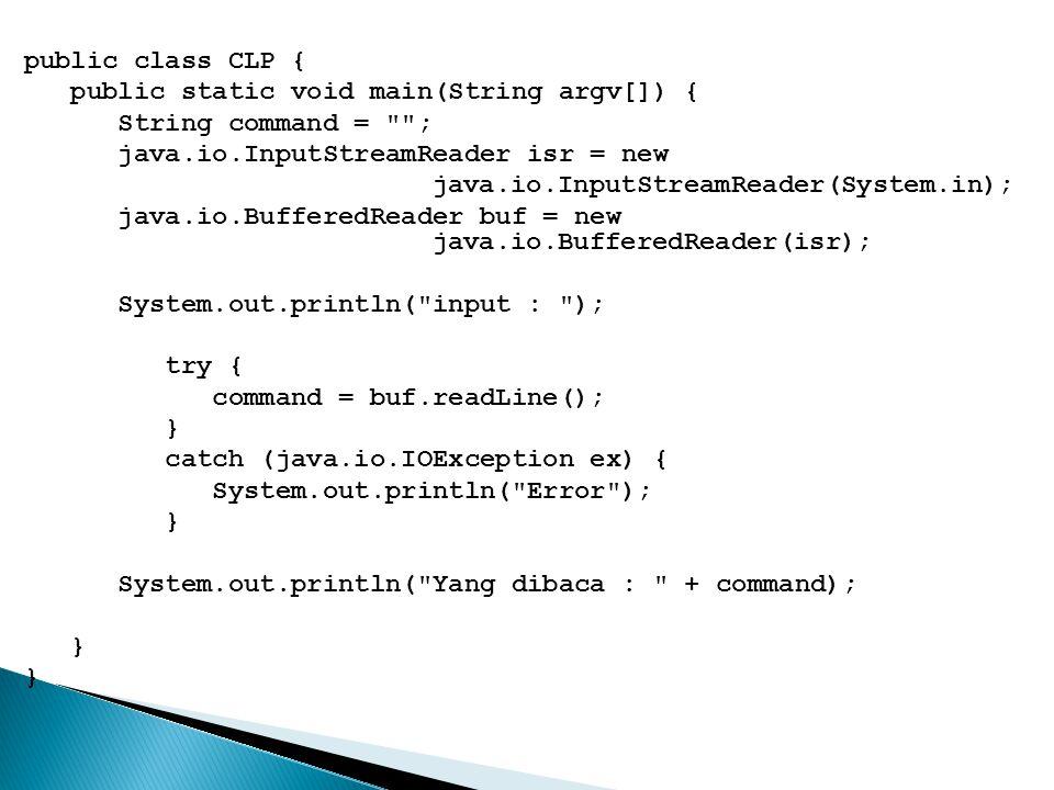 public class CLP { public static void main(String argv[]) { String command =