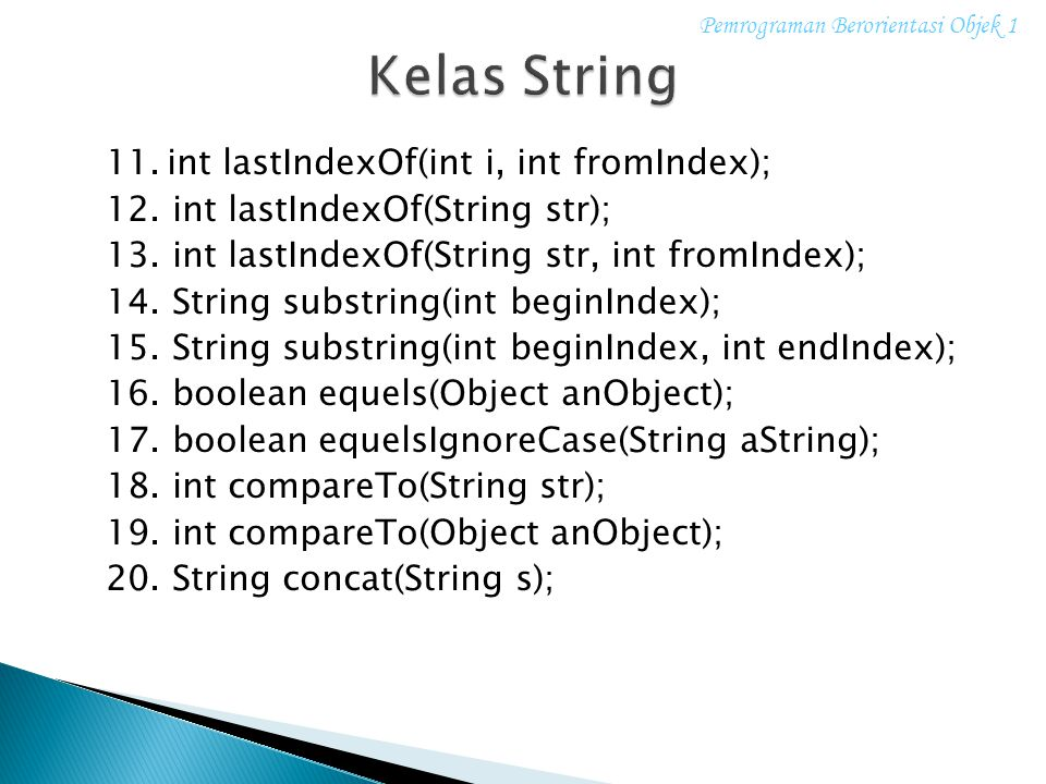 11.int lastIndexOf(int i, int fromIndex); 12. int lastIndexOf(String str); 13. int lastIndexOf(String str, int fromIndex); 14. String substring(int be