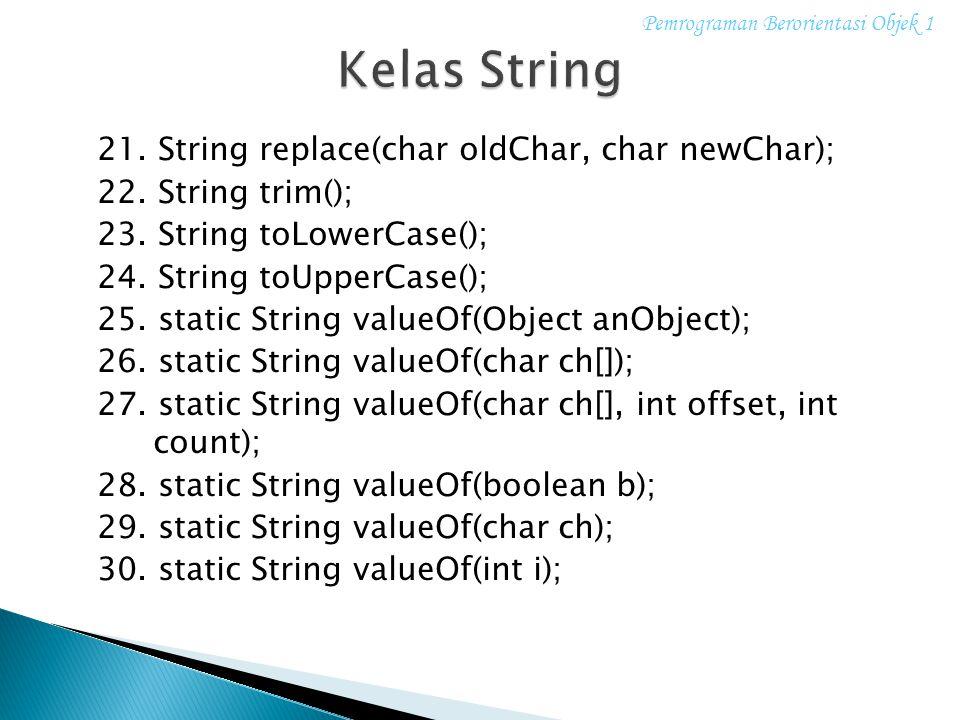 21. String replace(char oldChar, char newChar); 22. String trim(); 23. String toLowerCase(); 24. String toUpperCase(); 25. static String valueOf(Objec