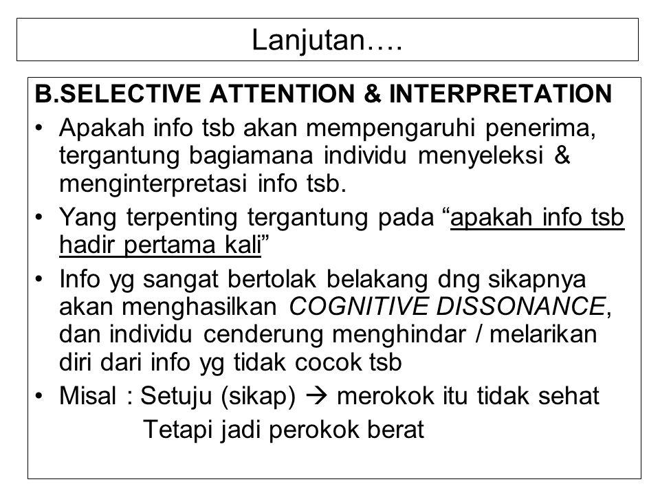 Lanjutan…. B.SELECTIVE ATTENTION & INTERPRETATION Apakah info tsb akan mempengaruhi penerima, tergantung bagiamana individu menyeleksi & menginterpret