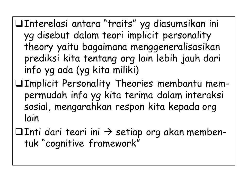 """ Interelasi antara """"traits"""" yg diasumsikan ini yg disebut dalam teori implicit personality theory yaitu bagaimana menggeneralisasikan prediksi kita t"""
