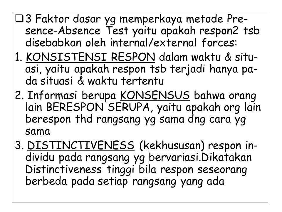  3 Faktor dasar yg memperkaya metode Pre- sence-Absence Test yaitu apakah respon2 tsb disebabkan oleh internal/external forces: 1. KONSISTENSI RESPON