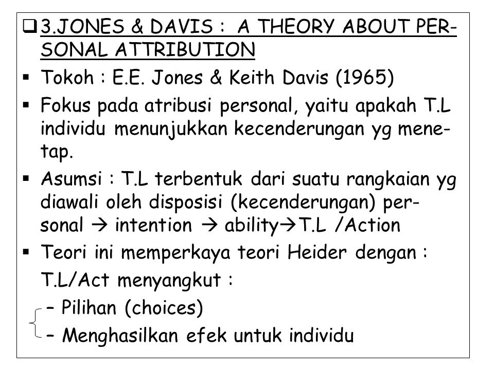  3.JONES & DAVIS : A THEORY ABOUT PER- SONAL ATTRIBUTION  Tokoh : E.E.
