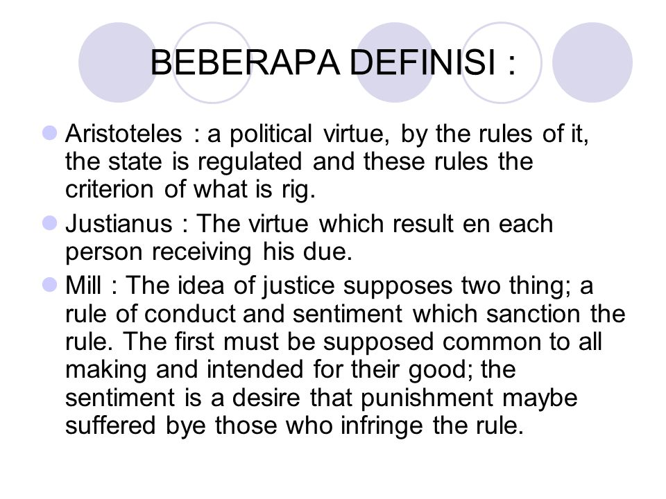 BEBERAPA DEFINISI : Aristoteles : a political virtue, by the rules of it, the state is regulated and these rules the criterion of what is rig.