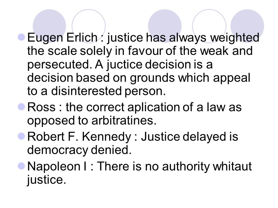 Eugen Erlich : justice has always weighted the scale solely in favour of the weak and persecuted.