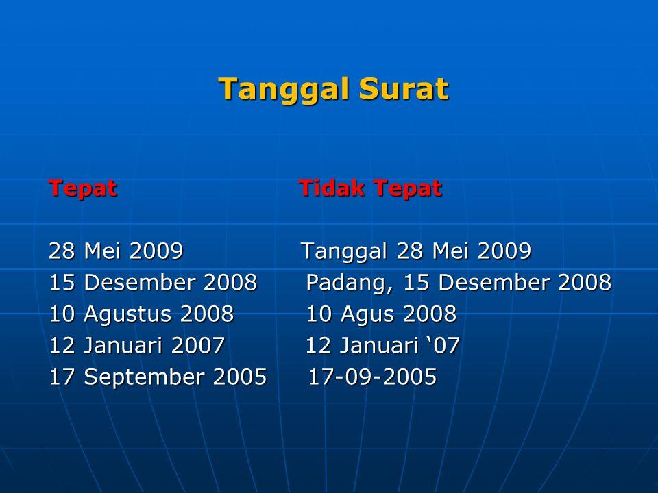 Tanggal Surat Tepat Tidak Tepat 28 Mei 2009 Tanggal 28 Mei 2009 15 Desember 2008 Padang, 15 Desember 2008 10 Agustus 2008 10 Agus 2008 12 Januari 2007