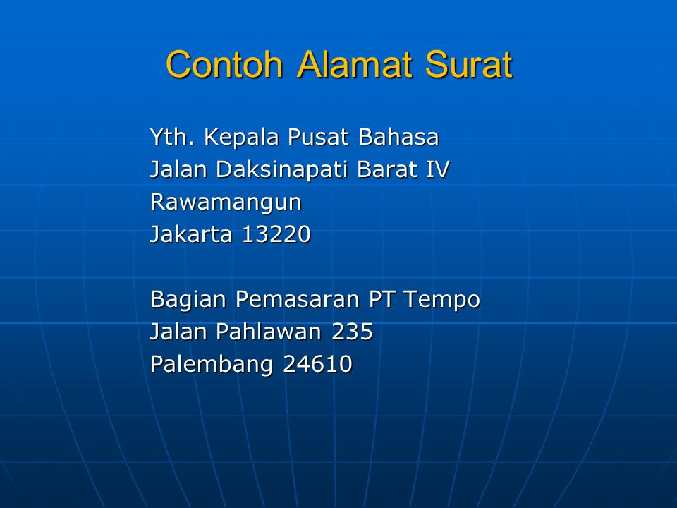 Contoh Alamat Surat Yth. Kepala Pusat Bahasa Jalan Daksinapati Barat IV Rawamangun Jakarta 13220 Bagian Pemasaran PT Tempo Jalan Pahlawan 235 Palemban