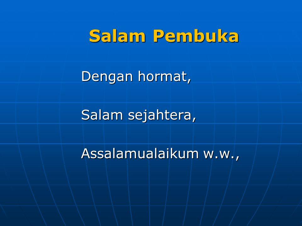 Salam Pembuka Dengan hormat, Salam sejahtera, Assalamualaikum w.w.,