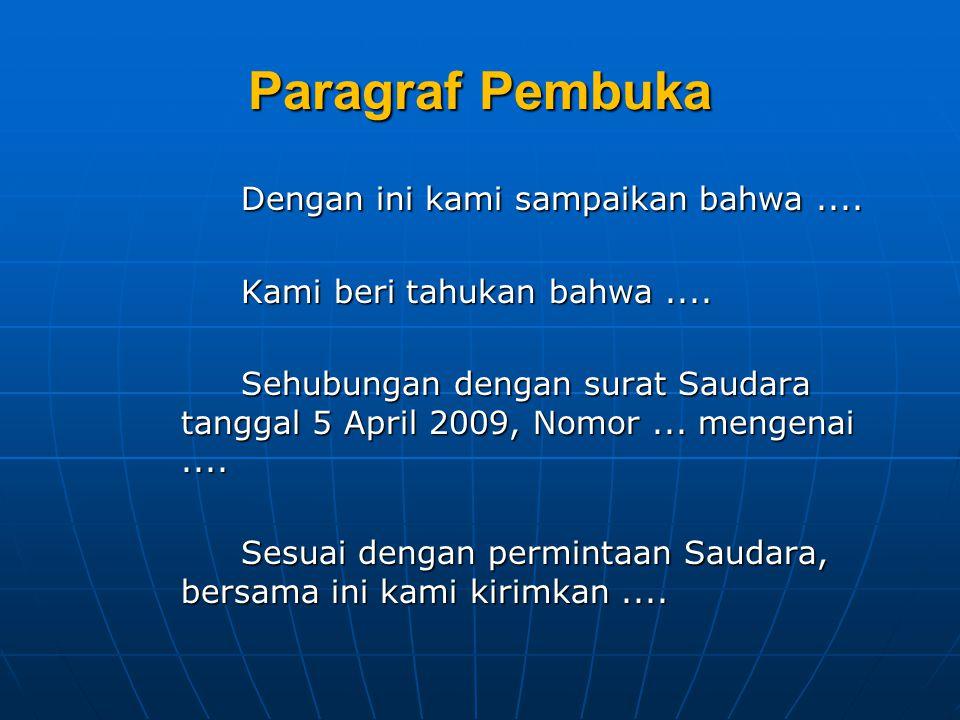 Paragraf Pembuka Dengan ini kami sampaikan bahwa.... Kami beri tahukan bahwa.... Sehubungan dengan surat Saudara tanggal 5 April 2009, Nomor... mengen