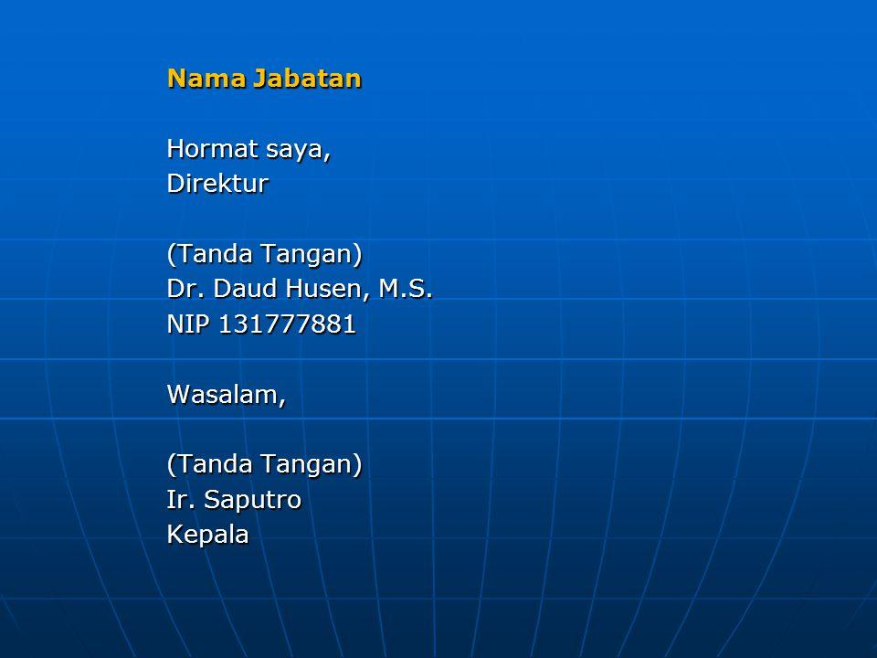 Nama Jabatan Hormat saya, Direktur (Tanda Tangan) Dr. Daud Husen, M.S. NIP 131777881 Wasalam, (Tanda Tangan) Ir. Saputro Kepala