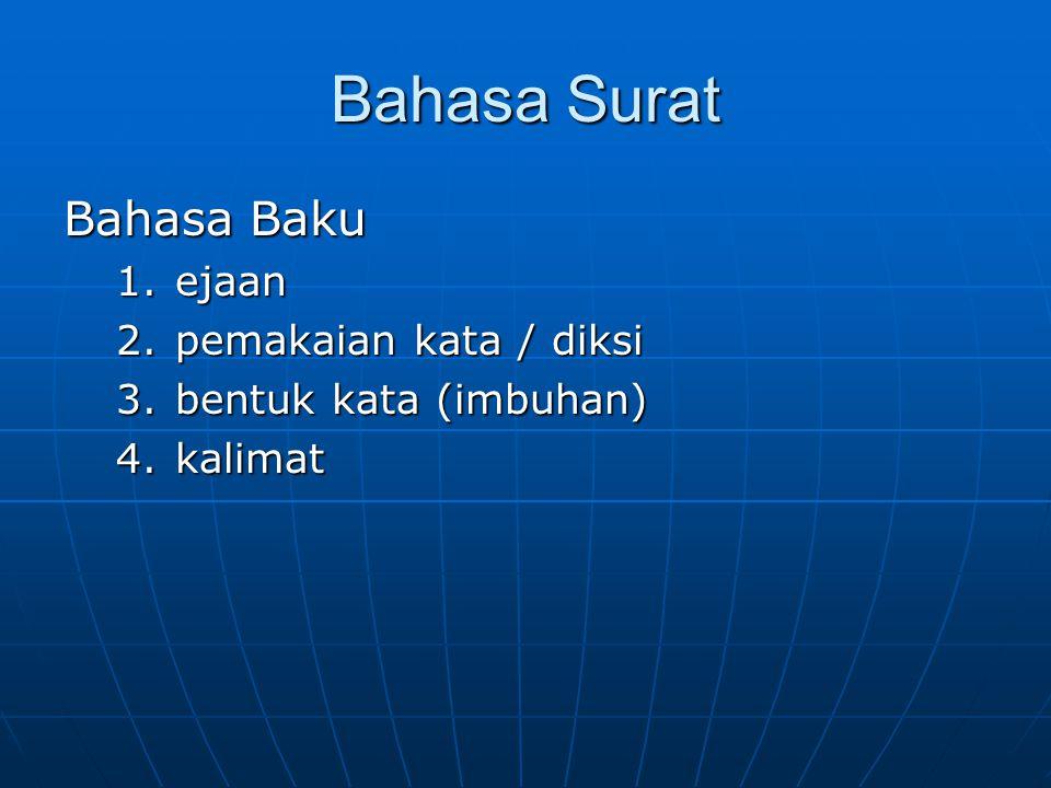 Bahasa Surat Bahasa Baku 1.ejaan 2.pemakaian kata / diksi 3.bentuk kata (imbuhan) 4.kalimat