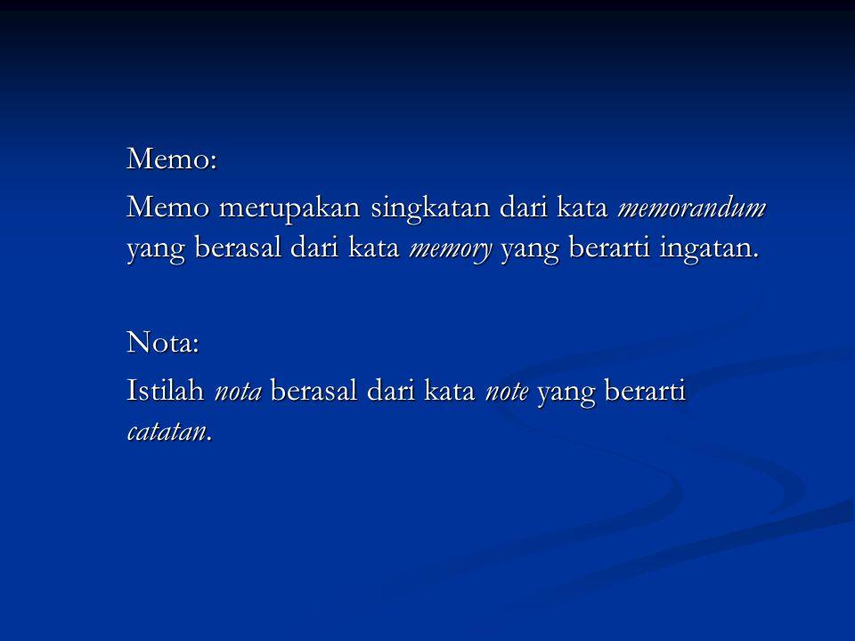 Memo: Memo merupakan singkatan dari kata memorandum yang berasal dari kata memory yang berarti ingatan. Nota: Istilah nota berasal dari kata note yang