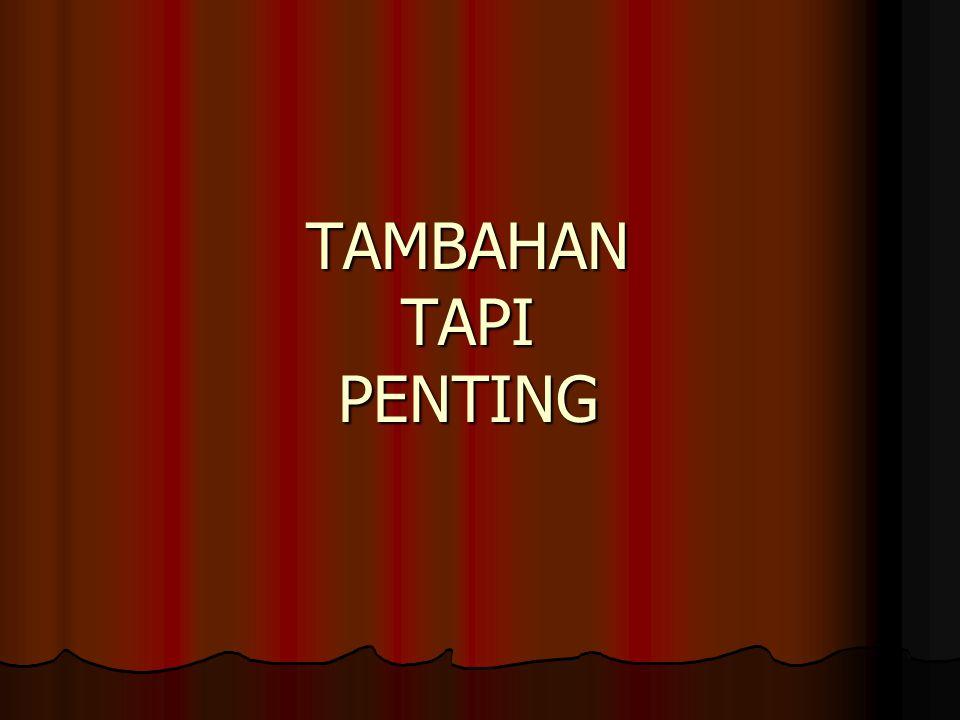 TAMBAHAN TAPI PENTING