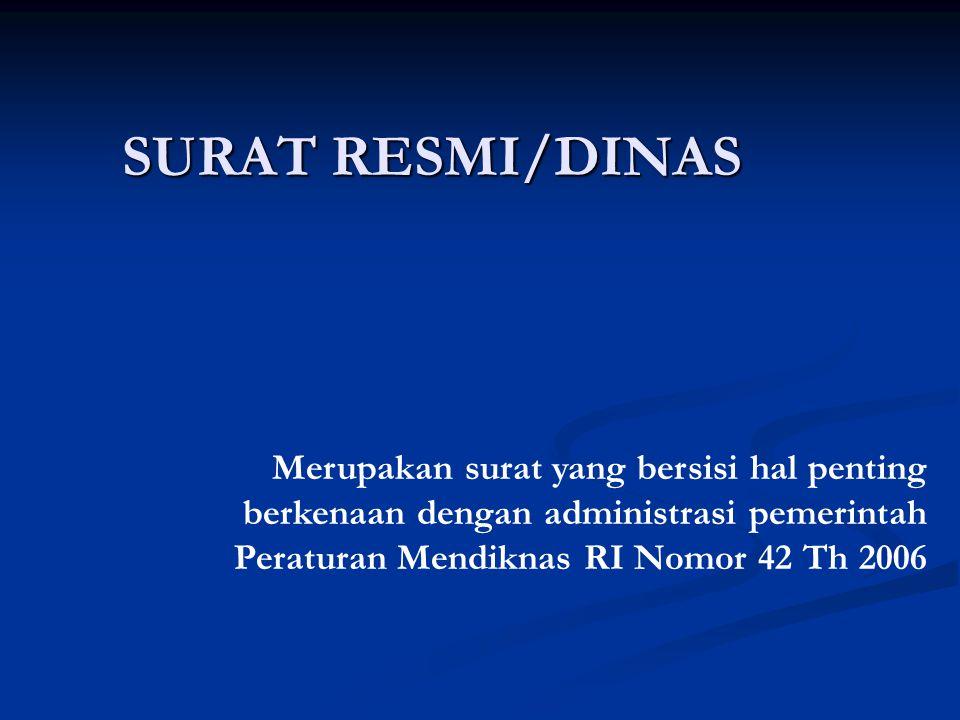 SURAT RESMI/DINAS Merupakan surat yang bersisi hal penting berkenaan dengan administrasi pemerintah Peraturan Mendiknas RI Nomor 42 Th 2006