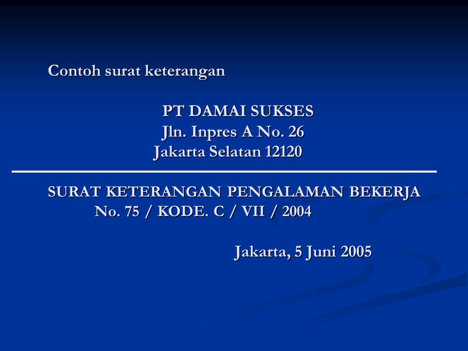 Contoh surat keterangan PT DAMAI SUKSES Jln. Inpres A No. 26 Jakarta Selatan 12120 SURAT KETERANGAN PENGALAMAN BEKERJA No. 75 / KODE. C / VII / 2004 J