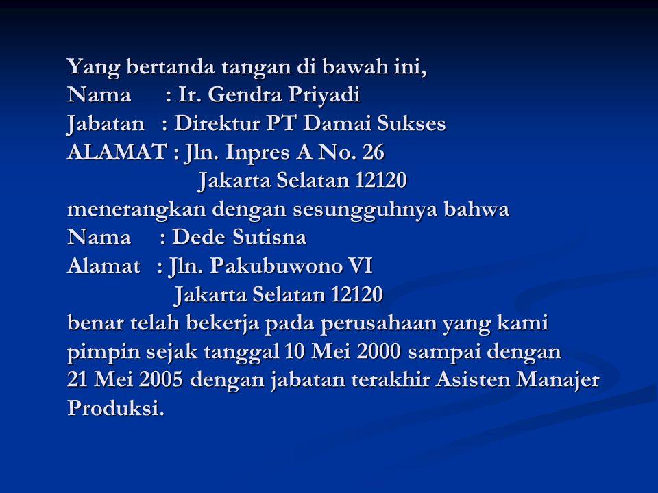Yang bertanda tangan di bawah ini, Nama : Ir. Gendra Priyadi Jabatan : Direktur PT Damai Sukses ALAMAT : Jln. Inpres A No. 26 Jakarta Selatan 12120 me