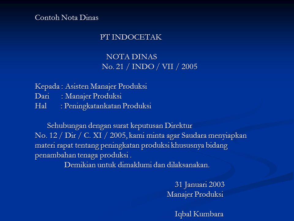 Contoh Nota Dinas PT INDOCETAK NOTA DINAS No. 21 / INDO / VII / 2005 Kepada : Asisten Manajer Produksi Dari : Manajer Produksi Hal : Peningkatankatan