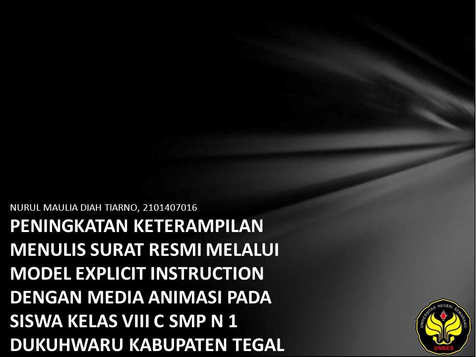 NURUL MAULIA DIAH TIARNO, 2101407016 PENINGKATAN KETERAMPILAN MENULIS SURAT RESMI MELALUI MODEL EXPLICIT INSTRUCTION DENGAN MEDIA ANIMASI PADA SISWA KELAS VIII C SMP N 1 DUKUHWARU KABUPATEN TEGAL TAHUN AJARAN 2010/2011
