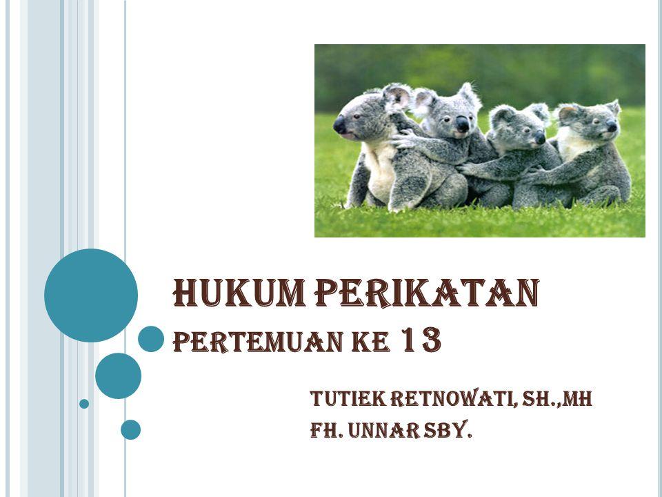 HUKUM PERIKATAN PERTEMUAN KE 13 TUTIEK RETNOWATI, SH.,MH FH. UNNAR SBY.