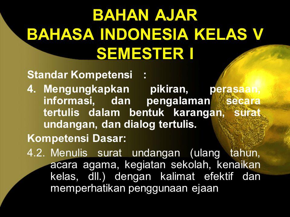 BAHAN AJAR BAHASA INDONESIA KELAS V SEMESTER I Standar Kompetensi: 4.Mengungkapkan pikiran, perasaan, informasi, dan pengalaman secara tertulis dalam